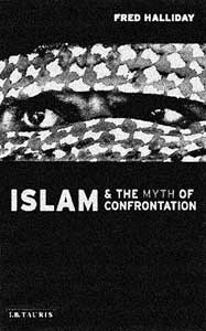 Islam and the Myth of Confrontation (2nd Edition) by Fred Halliday Taurus 2003