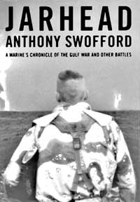 """Jarhead: A Marine's  Chronicle of the Gulf War""  and Other Battles<br>  <em>By Anthony Swofford</em><br>  Simon & Schuster 2003"