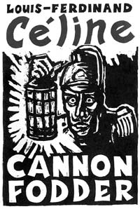 """Cannon Fodder"" - by Louis-Ferdinand Celine, translated by B. De Koninck and B. Childish <br> Hangman Books, 1988"