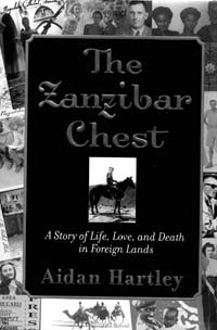 """The Zanzibar Chest: A Story of Life, Love, and Death in Foreign Lands"", by Aidan Hartley, New York, 2003"