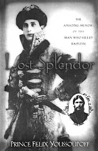 """Lost Splendor - The Amazing Memoirs of the Man Who Killed Rasputin"", by Prince Felix Youssoupoff [sic], New York, 2003"