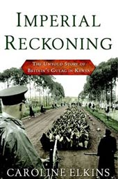 Imperial Reckoning: The Untold Story of Britain's Gulag in Kenya - By Caroline Elkins